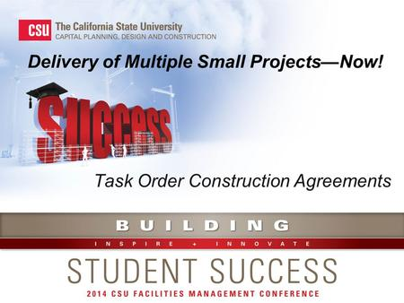 Delivery of Multiple Small Projects—Now! Task Order Construction Agreements.
