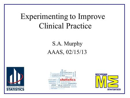 Experimenting to Improve Clinical Practice S.A. Murphy AAAS, 02/15/13 TexPoint fonts used in EMF. Read the TexPoint manual before you delete this box.: