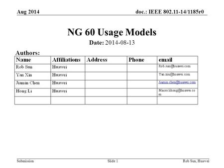 Aug 2014doc.: IEEE 802.11-14/1185r0 SubmissionSlide 1 NG 60 Usage Models Date: 2014-08-13 Authors: Rob Sun, Huawei.