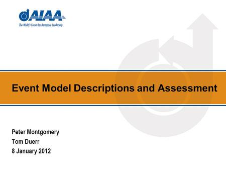 Event Model Descriptions and Assessment Peter Montgomery Tom Duerr 8 January 2012.