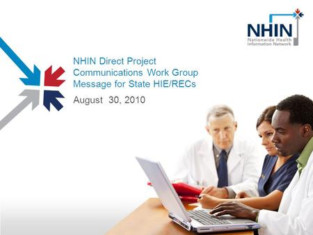 NHIN Direct Project Communications Work Group Message for State HIE/RECs August 30, 2010.