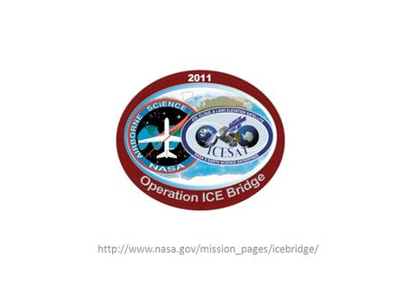IceBridge Science Objectives The following are the major science objectives of Operation IceBridge in priority.
