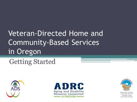 Veteran-Directed Home and Community-Based Services in Oregon Getting Started.