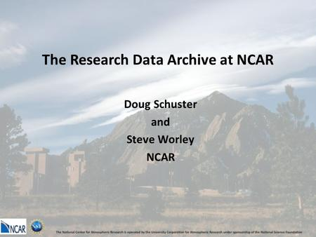 The Research Data Archive at NCAR Doug Schuster and Steve Worley NCAR.