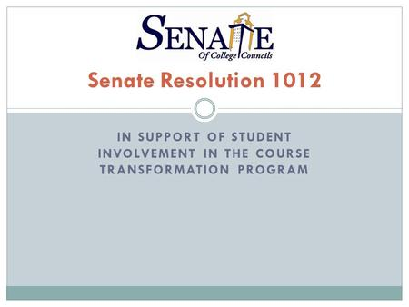 IN SUPPORT OF STUDENT INVOLVEMENT IN THE COURSE TRANSFORMATION PROGRAM Senate Resolution 1012.