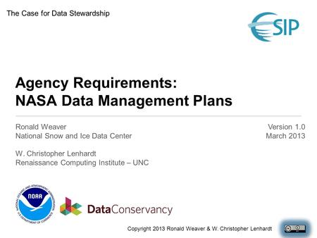 Agency Requirements: NASA Data Management Plans Ronald Weaver National Snow and Ice Data Center W. Christopher Lenhardt Renaissance Computing Institute.