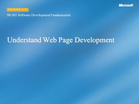 Understand Web Page Development 98-361 Software Development Fundamentals LESSON 4.1.