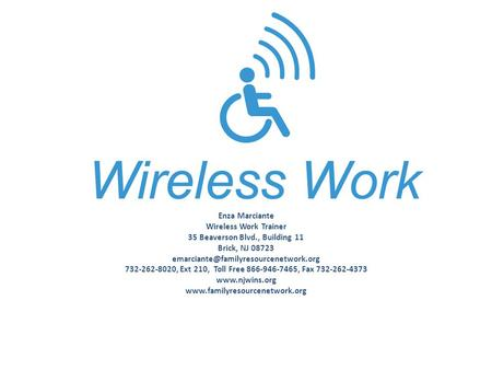 Enza Marciante Wireless Work Trainer 35 Beaverson Blvd., Building 11 Brick, NJ 08723 732-262-8020, Ext 210, Toll Free.