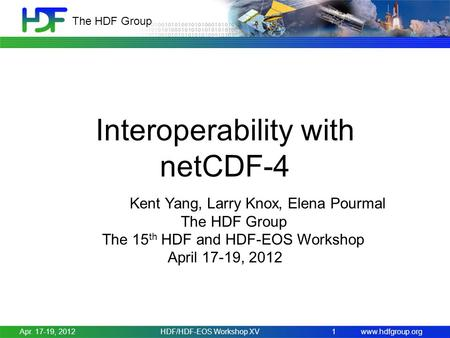 Www.hdfgroup.org The HDF Group Apr. 17-19, 2012HDF/HDF-EOS Workshop XV1 Interoperability with netCDF-4 Kent Yang, Larry Knox, Elena Pourmal The HDF Group.