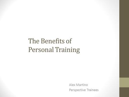 The Benefits of Personal Training Alex Martino Perspective Trainees.