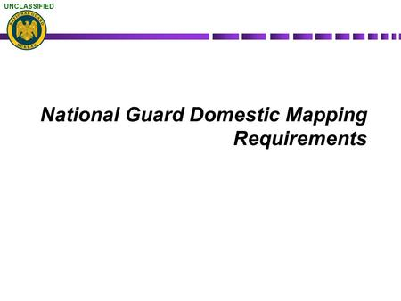 UNCLASSIFIED National Guard Domestic Mapping Requirements.