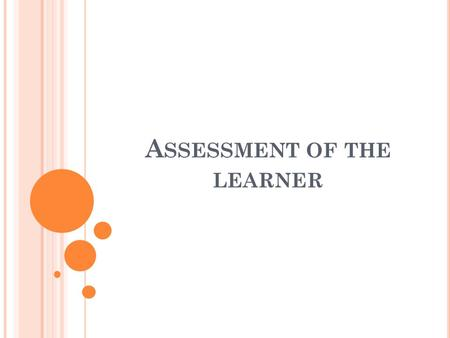A SSESSMENT OF THE LEARNER.  The importance of assessment of the learner may seem self-evident, but often only lip service is given to this phase on.