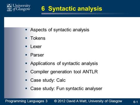 6-1 6 Syntactic analysis  Aspects of syntactic analysis  Tokens  Lexer  Parser  Applications of syntactic analysis  Compiler generation tool ANTLR.