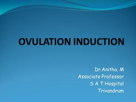 Dr.Anitha. M Associate Professor S A T Hospital Trivandrum.