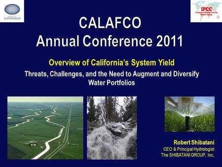 Overview of California's System Yield Threats, Challenges, and the Need to Augment and Diversify Water Portfolios Robert Shibatani CEO & Principal Hydrologist.