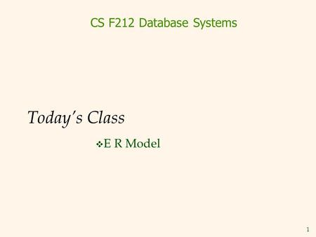 CS F212 Database Systems Today's Class E R Model.