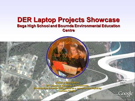 DER Laptop Projects Showcase Bega High School and Bournda Environmental Education Centre STAGE 5 GEOGRAPHY 5A3 Issues in Australian Environments Developed.
