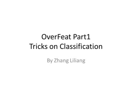 OverFeat Part1 Tricks on Classification By Zhang Liliang.