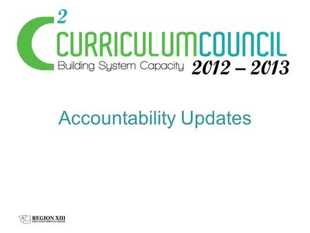 Accountability Updates. What we know – State and Federal Accountability What we are watching – Legislative updates News and implications 2013 Timeline.