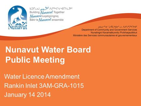 Nunavut Water Board Public Meeting Water Licence Amendment Rankin Inlet 3AM-GRA-1015 January 14 2014.