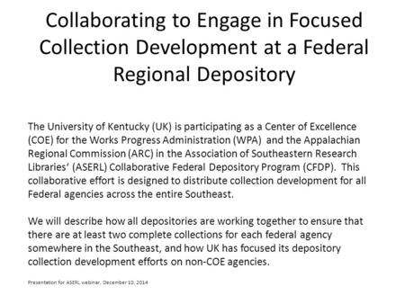 Collaborating to Engage in Focused Collection Development at a Federal Regional Depository The University of Kentucky (UK) is participating as a Center.