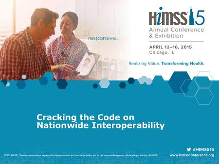 Cracking the Code on Nationwide Interoperability DISCLAIMER: The views and opinions expressed in this presentation are those of the author and do not necessarily.