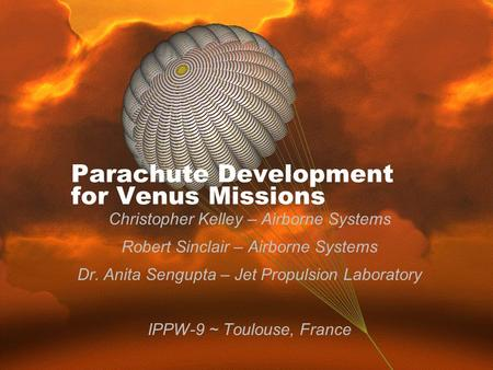 Copyright 2011 | Company Proprietary Parachute Development for Venus Missions Christopher Kelley – Airborne Systems Robert Sinclair – Airborne Systems.