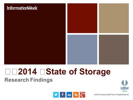 2014 State of Storage Research Findings © 2014 Property of UBM Tech; All Rights Reserved.