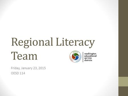 Regional Literacy Team Friday, January 23, 2015 OESD 114.