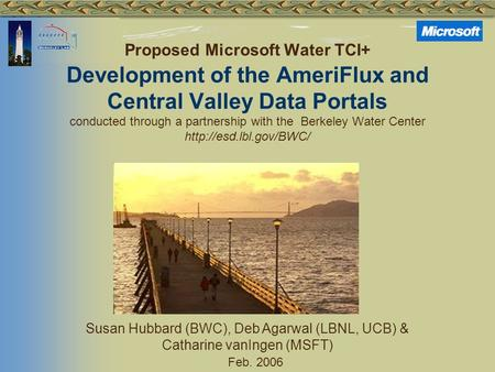 Proposed Microsoft Water TCI+ Development of the AmeriFlux and Central Valley Data Portals conducted through a partnership with the Berkeley Water Center.