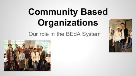 Community Based Organizations Our role in the BEdA System.
