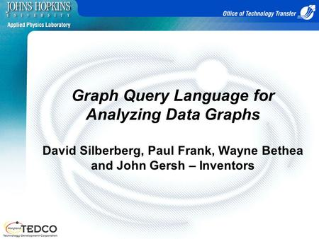 Graph Query Language for Analyzing Data Graphs David Silberberg, Paul Frank, Wayne Bethea and John Gersh – Inventors.