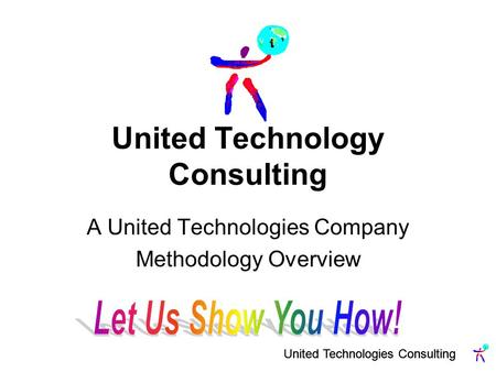 United Technologies Consulting United Technology Consulting A United Technologies Company Methodology Overview.