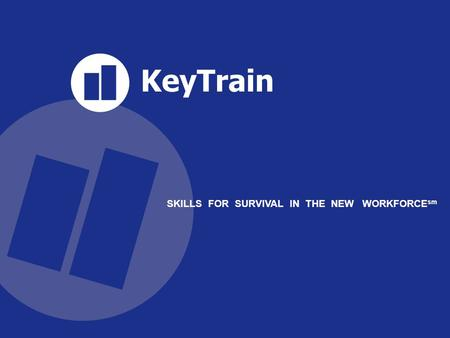 KeyTrain SKILLS FOR SURVIVAL IN THE NEW WORKFORCE sm.