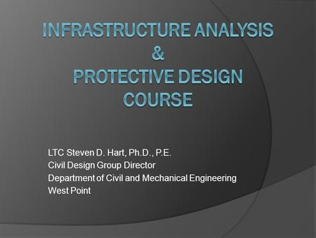 LTC Steven D. Hart, Ph.D., P.E. Civil Design Group Director Department of Civil and Mechanical Engineering West Point.