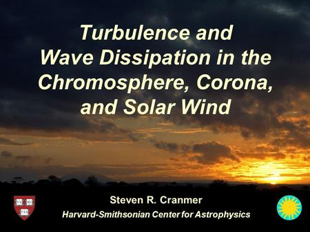 Turbulence and Wave Dissipation in the Chromosphere, Corona, and Solar Wind Steven R. Cranmer Harvard-Smithsonian Center for Astrophysics.