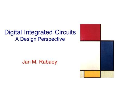 Jan M. Rabaey Digital Integrated Circuits A Design Perspective.