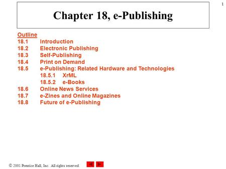  2001 Prentice Hall, Inc. All rights reserved. 1 Chapter 18, e-Publishing Outline 18.1Introduction 18.2Electronic Publishing 18.3Self-Publishing 18.4Print.