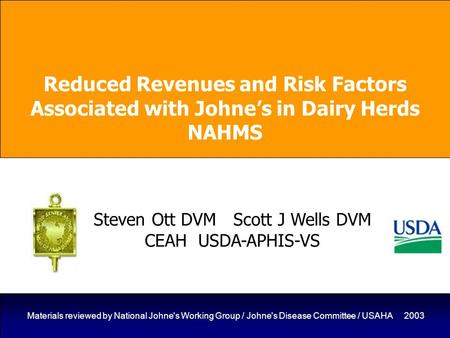 Materials reviewed by National Johne's Working Group / Johne's Disease Committee / USAHA 2003 Reduced Revenues and Risk Factors Associated with Johne's.