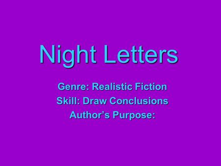 Genre: Realistic Fiction Skill: Draw Conclusions Author's Purpose: