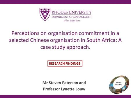 Perceptions on organisation commitment in a selected Chinese organisation in South Africa: A case study approach. Mr Steven Paterson and Professor Lynette.