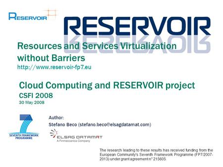 Cloud Computing and RESERVOIR project CSFI 2008 30 May 2008 Author: Stefano Beco Resources and Services Virtualization.