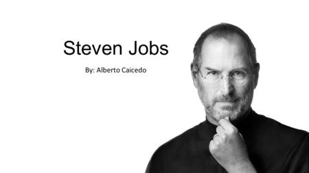 Steven Jobs By: Alberto Caicedo. The Bibliography An American entrepreneur, marketer, and inventor and cofounder and CEO of Apple Inc. Born in San Francisco,