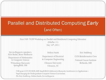 Parallel and Distributed Computing Early ( and Often) Steven Bogaerts (speaker), Kyle Burke, Brian Shelburne Department of Mathematics & Computer Science.