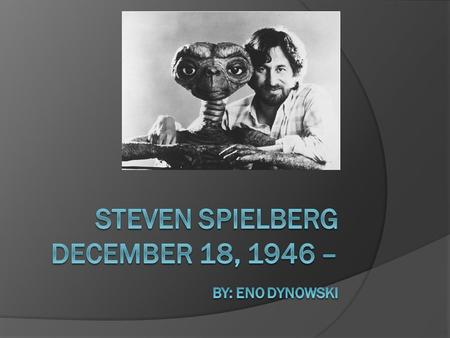 Steven Spielberg  Born December 18,1946.  His father was Arnold Spielberg, an electrical engineer and radio operator in WWII.  His mother was Leah.