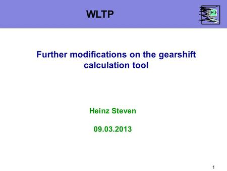 1 Further modifications on the gearshift calculation tool Heinz Steven 09.03.2013 WLTP.
