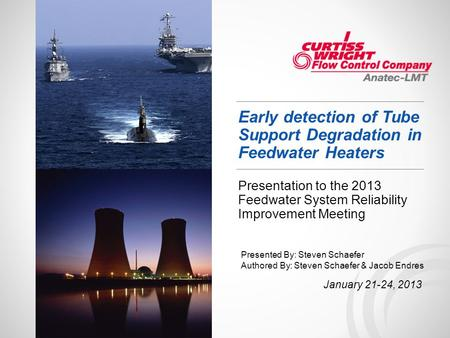 Early detection of Tube Support Degradation in Feedwater Heaters Presentation to the 2013 Feedwater System Reliability Improvement Meeting January 21-24,