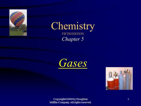 Copyright©2000 by Houghton Mifflin Company. All rights reserved. 1 Chemistry FIFTH EDITION Chapter 5 Gases.