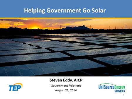 Helping Government Go Solar 1 Steven Eddy, AICP Government Relations August 21, 2014.