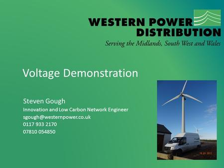 Voltage Demonstration Steven Gough Innovation and Low Carbon Network Engineer 0117 933 2170 07810 054850.